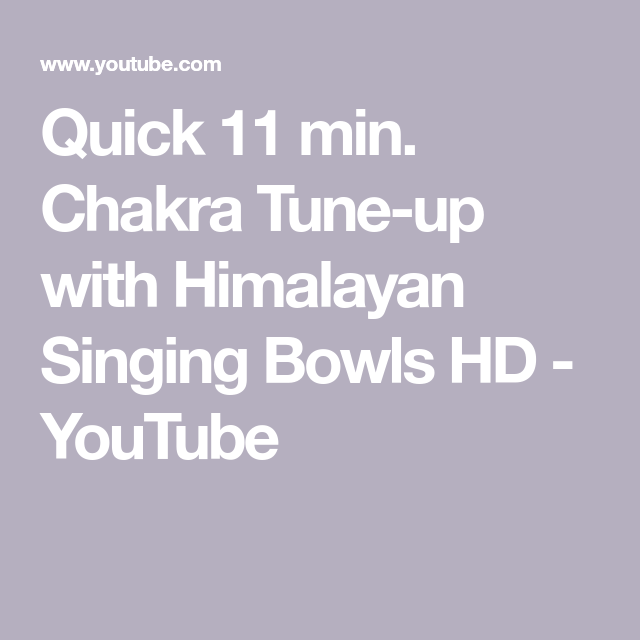 Quick 11 min. Chakra Tune-up with Himalayan Singing Bowls HD - YouTube #howtosing