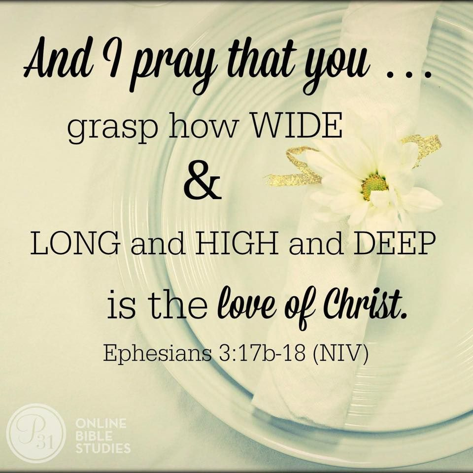 And I pray that you grasp how wide long and High and Deep is the Love of Christ