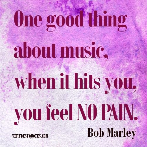music quotes | Bob Marley Quotes.One good thing about music, when it hits you, you ...