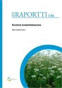 Kumina tuotantokasvina : ylivoimainen kuminaketju -hankkeen tutkimustuloksia viljelyvarmuuden ja kilpailukyvyn parantamiseksi