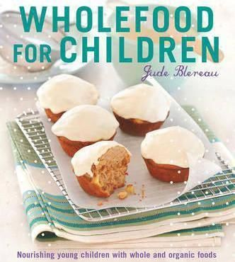 Wholefood for children nourishing young children with whole and wholefood for children nourishing young children with whole and organic foods download pdfepub forumfinder Choice Image