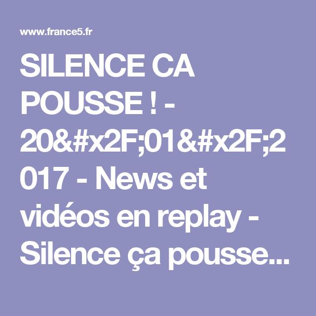 silence ca pousse ! - 20/01/2017 - news et vidéos en replay