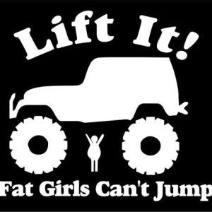 Lift It Fat Girls Cant Jump Jeep Wrangler Sticker & Decal 2