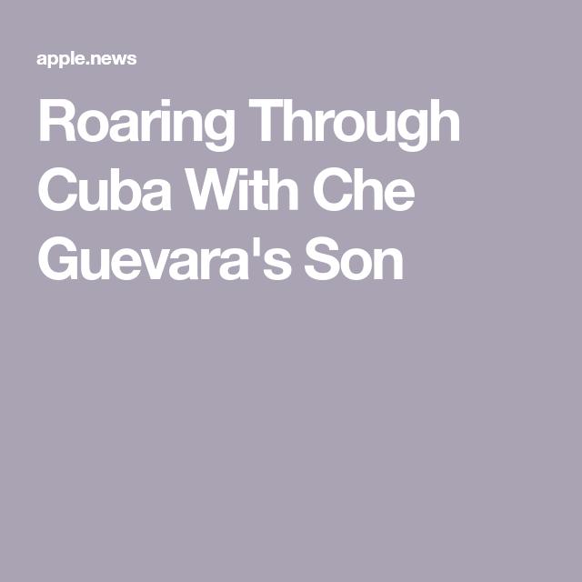 Roaring Through Cuba With Che Guevara's Son — Smithsonian Magazine