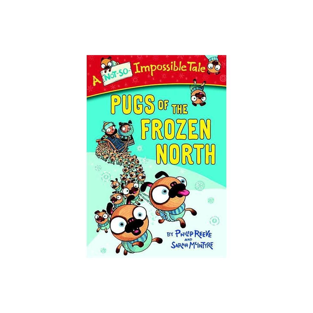 Pugs Of The Frozen North Not So Impossible Tale By Philip Reeve