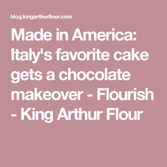 Made in America: Italy's favorite cake gets a chocolate makeover - Flourish - King Arthur Flour