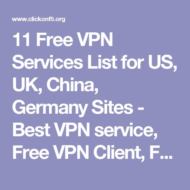 11 Free VPN Services List for US, UK, China, Germany Sites - Best