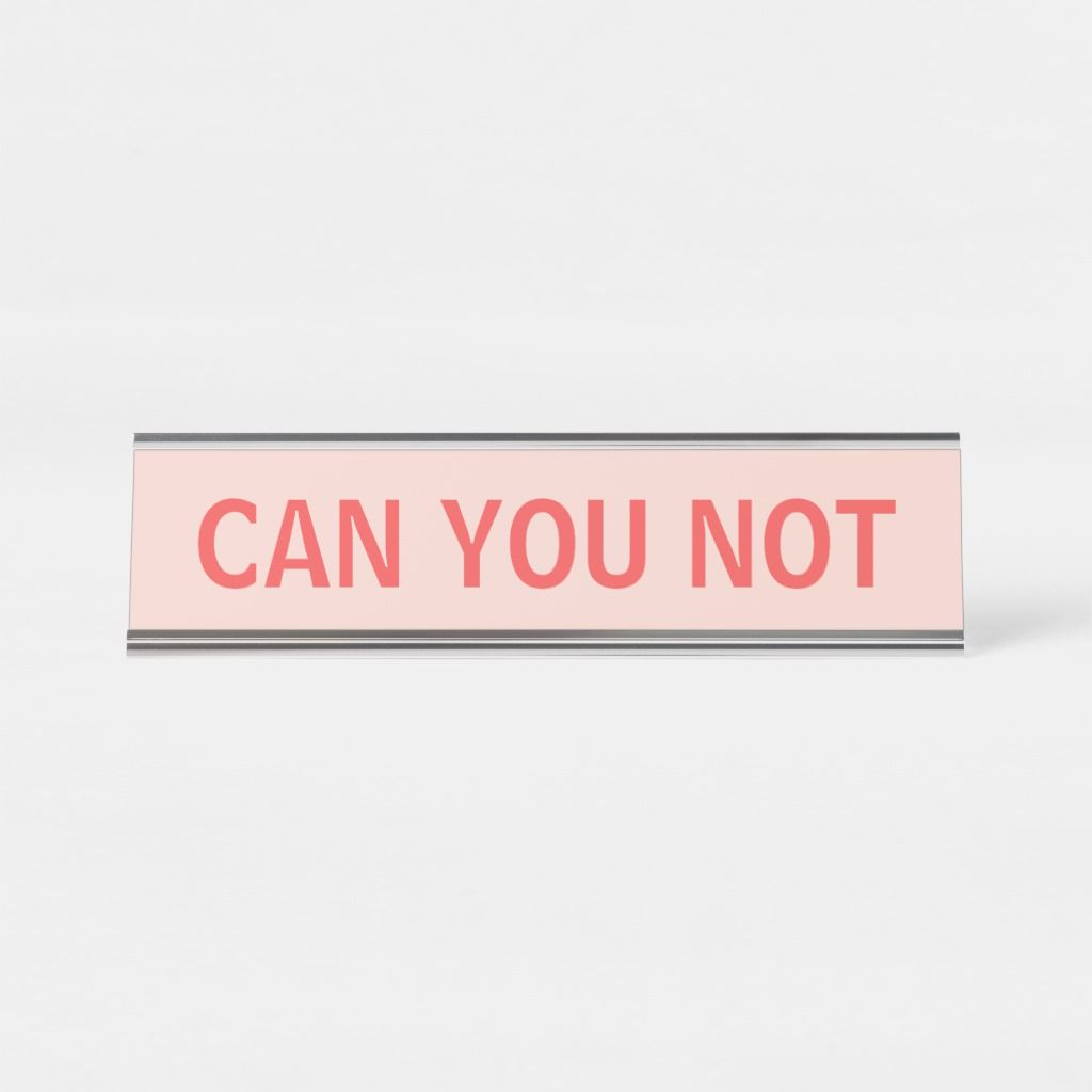 CAN YOU NOT - Snarky Sarcastic Typography in Red Desk Name Plate | Zazzle.com