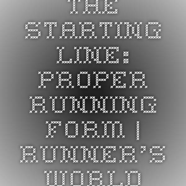 The Starting Line Proper Running Form Running form and Running - proper running form