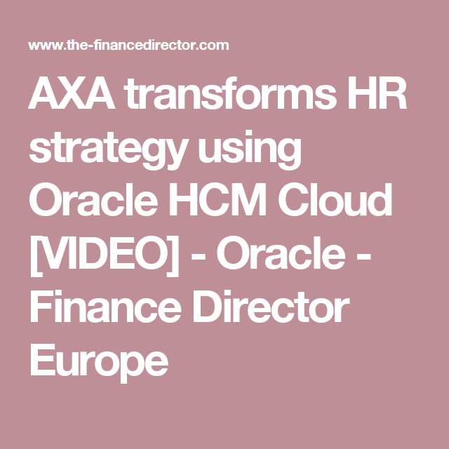Axa Transforms Hr Strategy Using Oracle Hcm Cloud Video  Oracle
