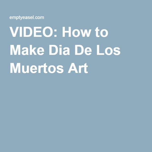 VIDEO: How to Make Dia De Los Muertos Art