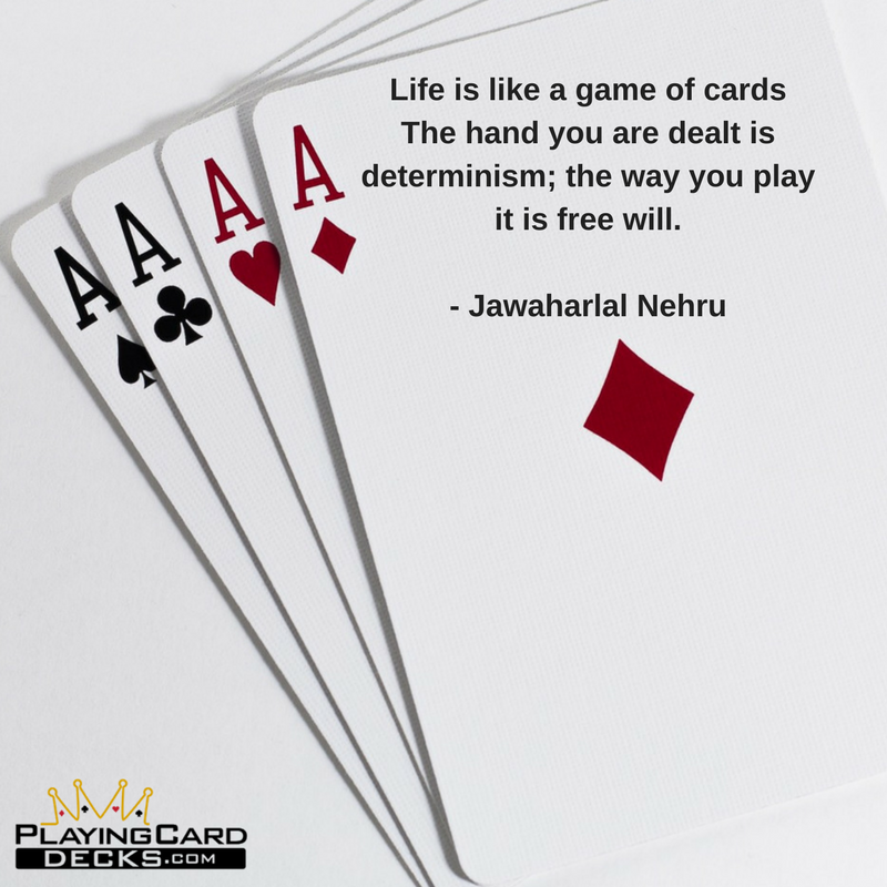 """Life is like a game of cards. The hand you are dealt is"