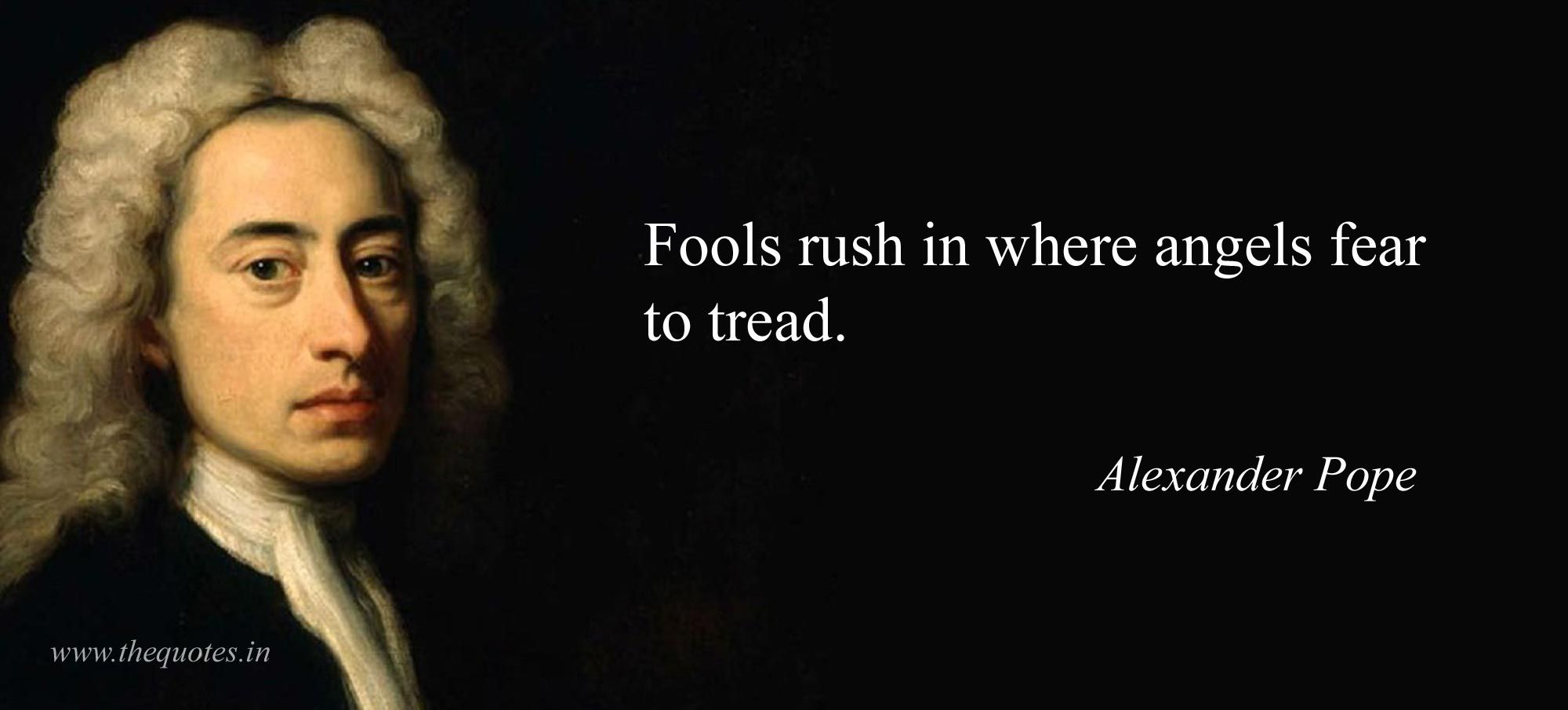 Fools Rush In Where Angels Fear To Tread Alexander Pope Humanity Quotes Alexander Pope Quotes