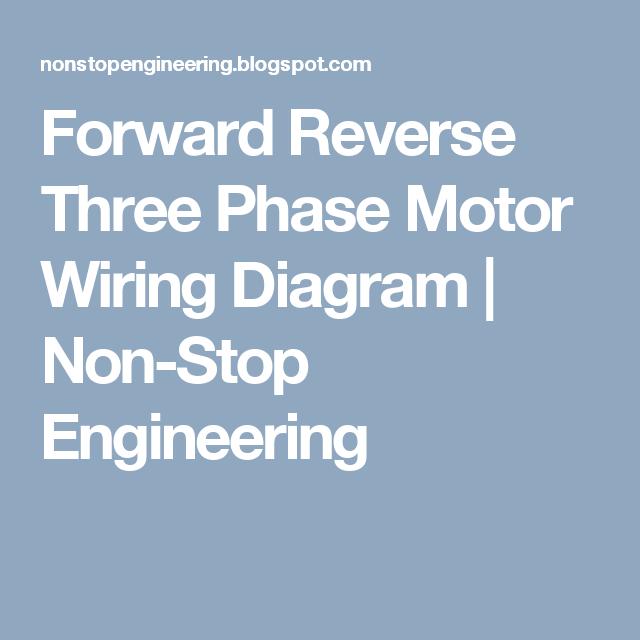 Forward Reverse Three Phase Motor Wiring Diagram | Non-Stop ...