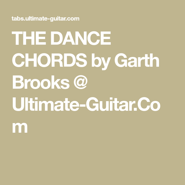 THE DANCE CHORDS by Garth Brooks @ Ultimate-Guitar.Com | music ...