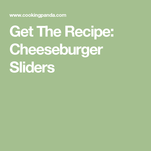 Get The Recipe: Cheeseburger Sliders