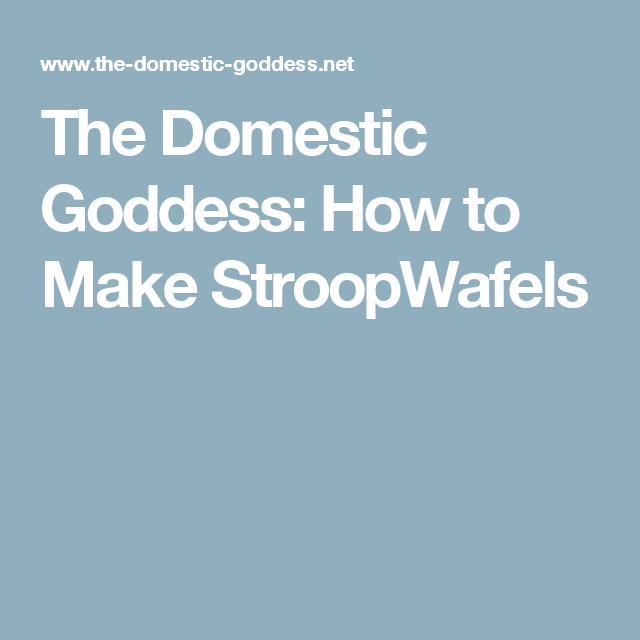 The Domestic Goddess: How to Make StroopWafels