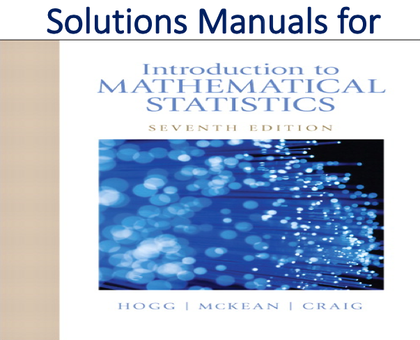 Solutions Manual For Introduction To Mathematical Statistics 7th Edition Trh Solutions Introduction Statistics