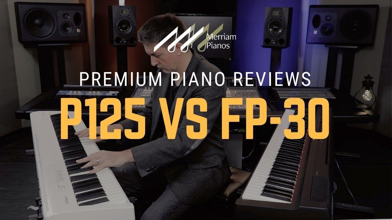 Yamaha P125 Vs Roland Fp 30 Digital Piano Comparison Review Demo Best Digital Piano Digital Piano Yamaha Piano