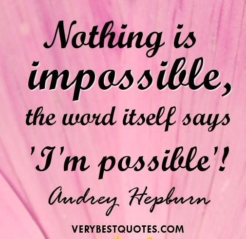audrey hepburn quotes | Nothing is impossible Audrey Hepburn quote
