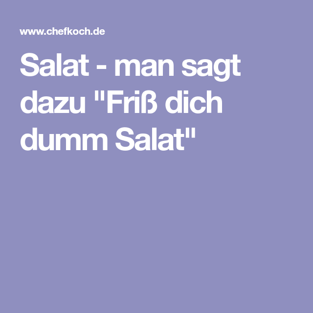 "Salat - man sagt dazu ""Friß dich dumm Salat"""