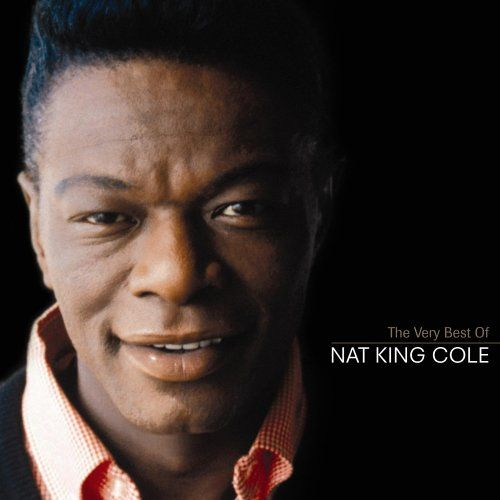 The Very Best Of Nat King Cole Nat King Nat King Cole King Cole