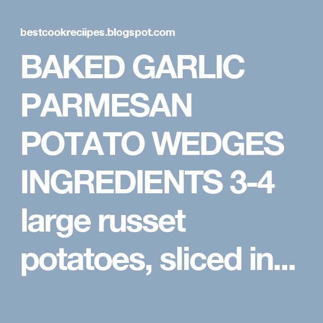 BAKED GARLIC PARMESAN POTATO WEDGES     INGREDIENTS            3-4 large russet potatoes, sliced into wedges   4 tablespoons olive oil   2 ...