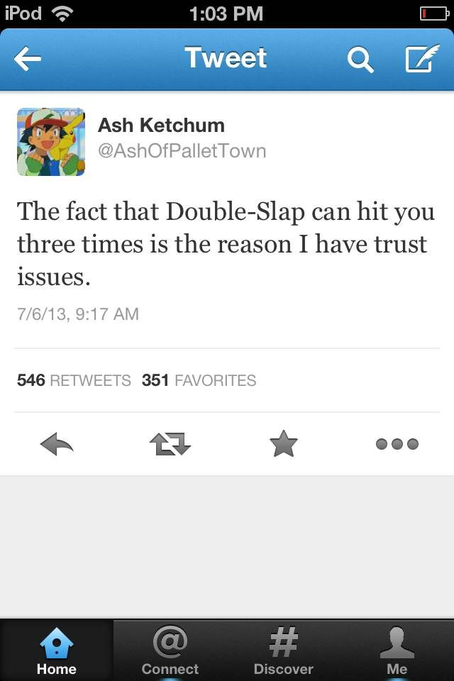It seems like Ash is the only one who really gets me.