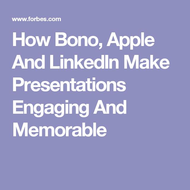 How Bono, Apple And LinkedIn Make Presentations Engaging