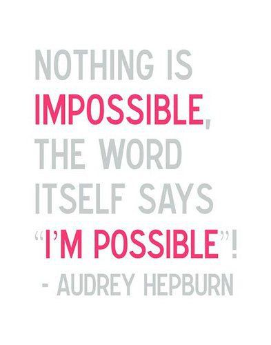 nothing is IMPOSIBLE...