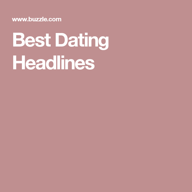 Whats A Catchy Headline For A Dating Site