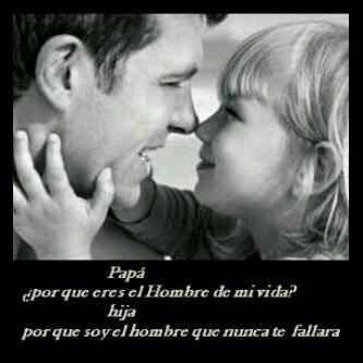 Papa Pq Eres El Hombre De Mi Vida Hija Pq Soy El Hombre Q Nunca