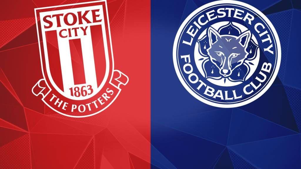 Stoke City V Leicester City Premier League Prediction Team News