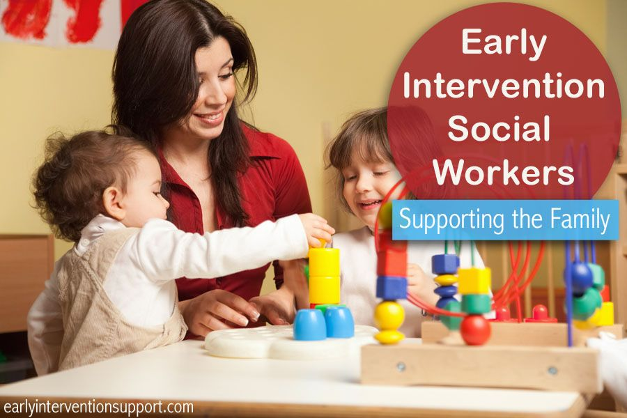 Early Intervention Social Workers: Supporting the Family ...