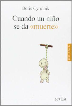 "Cuando un niño se da ""muerte"" / Boris Cyrulnik"