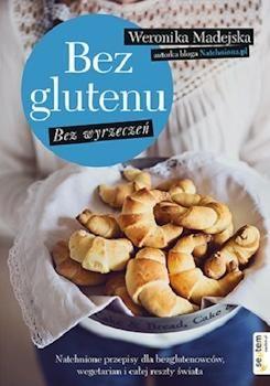 Bez Glutenu Bez Wyrzeczeń Weronika Madejska Recenzje