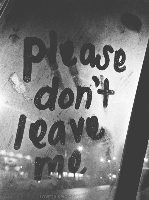 Please Dont Leave Me Love Depressive Photography Black And White Dark Sad  Love Quote Foggy Heart