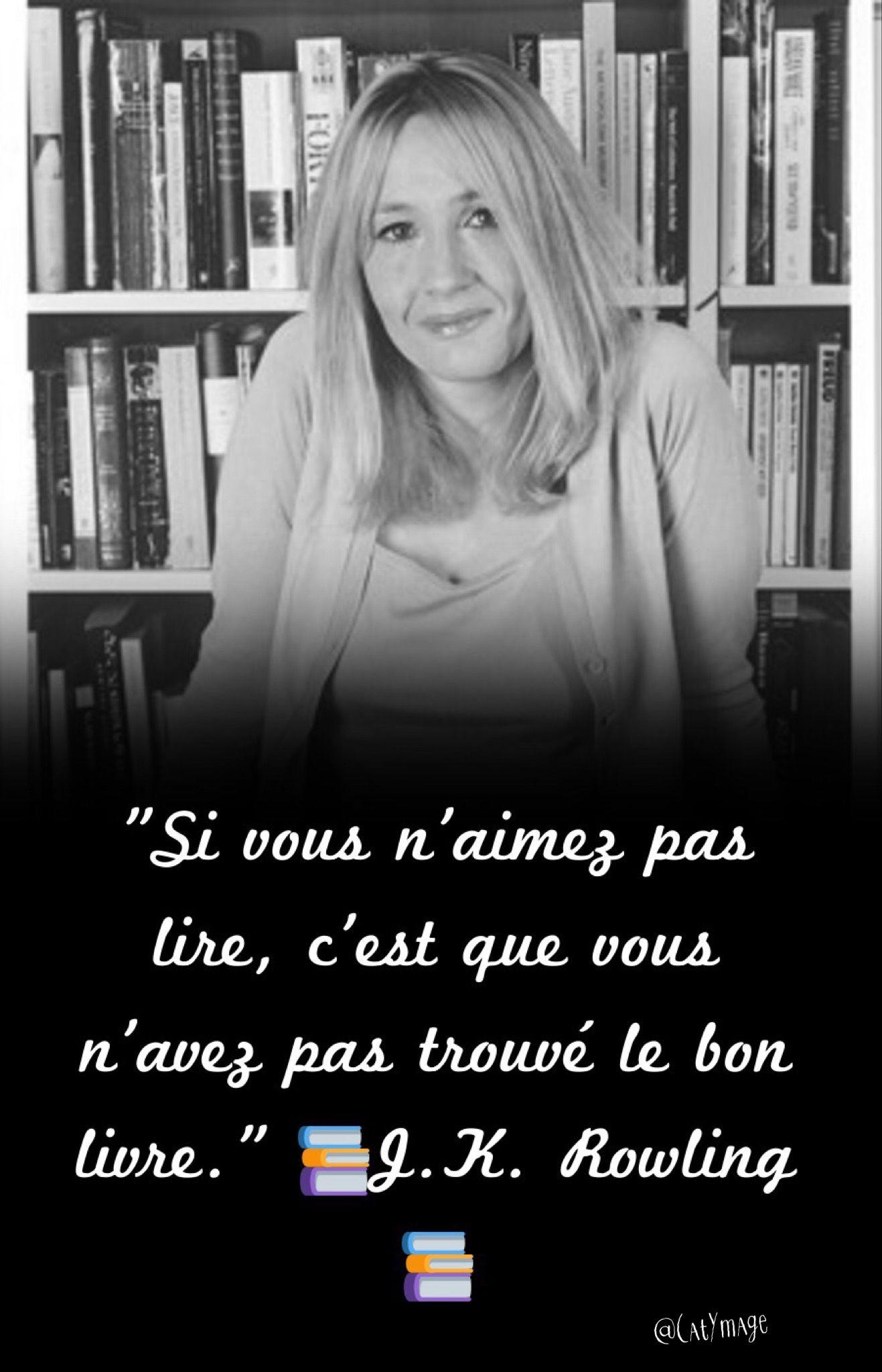Si Vous N Aimez Pas Lire C Est Que Vous N Avez Pas Trouve Le Bon Livre J K Rowling Bons Livres Regle De Vie Livre