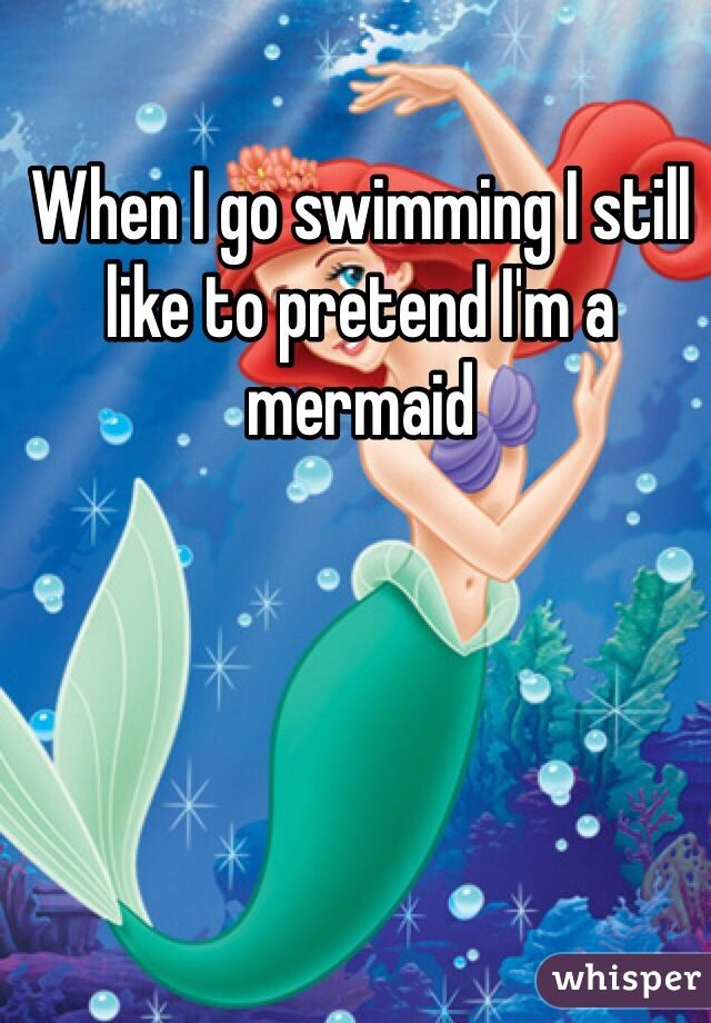 ac41e53370 When I go swimming I still like to pretend I'm a mermaid