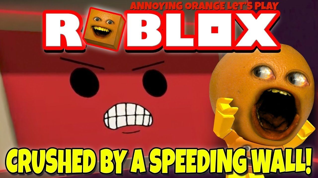 Roblox Crushed By A Speeding Wall Annoying Orange Plays