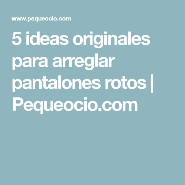 Photo of 5 ideas originales para arreglar pantalones rotos | Pequeocio