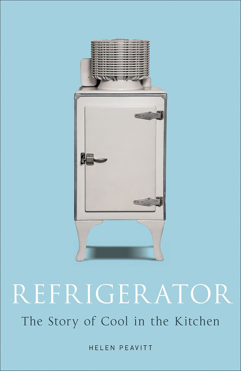 Refrigerator: The Story of Cool in the Kitchen\' by Helen Peavitt ...