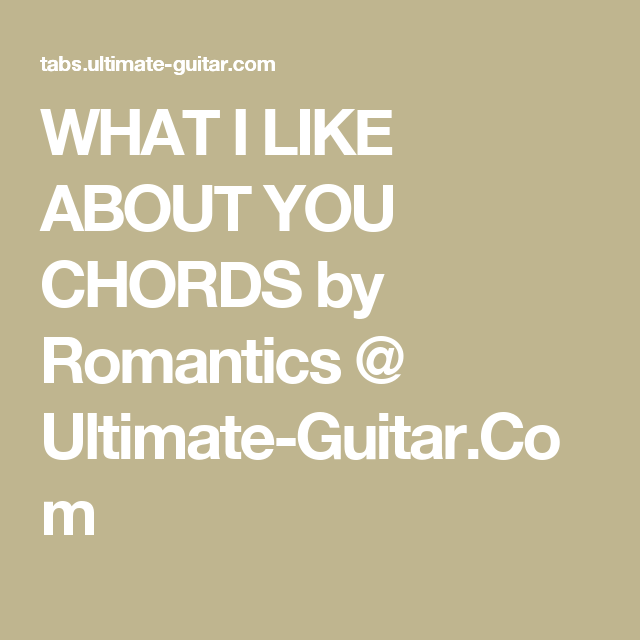 What I Like About You Chords By Romantics Ultimate Guitar