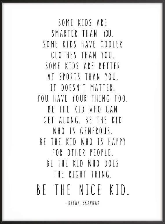 Be The Nice Kid, Bryan Skavnak Quote 24x36, 16x20, 11x14