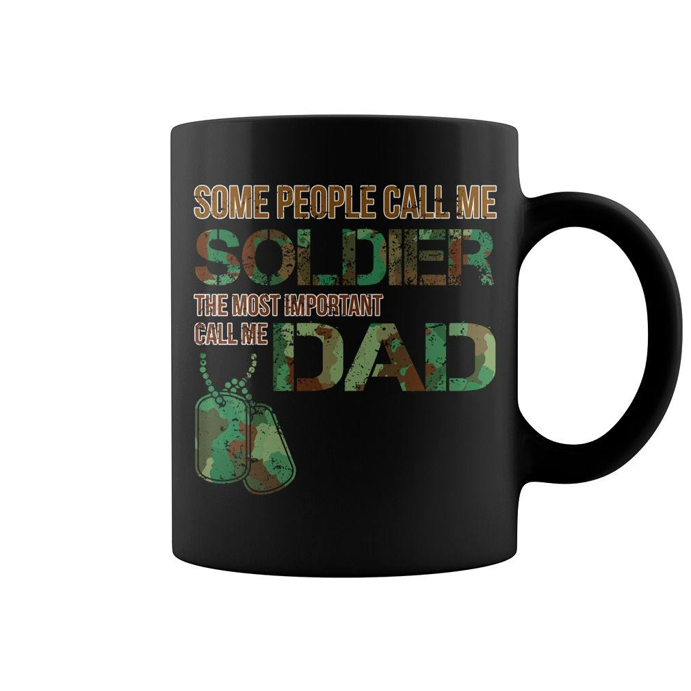 SOME PEOPLE CALL ME SOLDIER THE MOST IMPORTANT CALL ME DAD  #mug #father #soldier #dad. Parent t-shirts,Parent sweatshirts, Parent hoodies,Parent v-necks,Parent tank top,Parent legging.