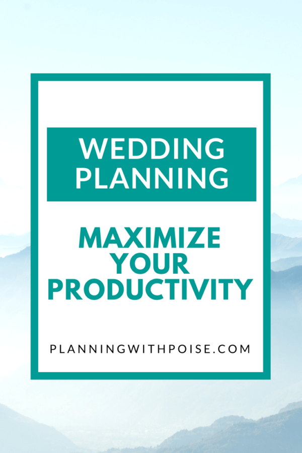 Wedding Planning Maximize Your Productivity — Planning
