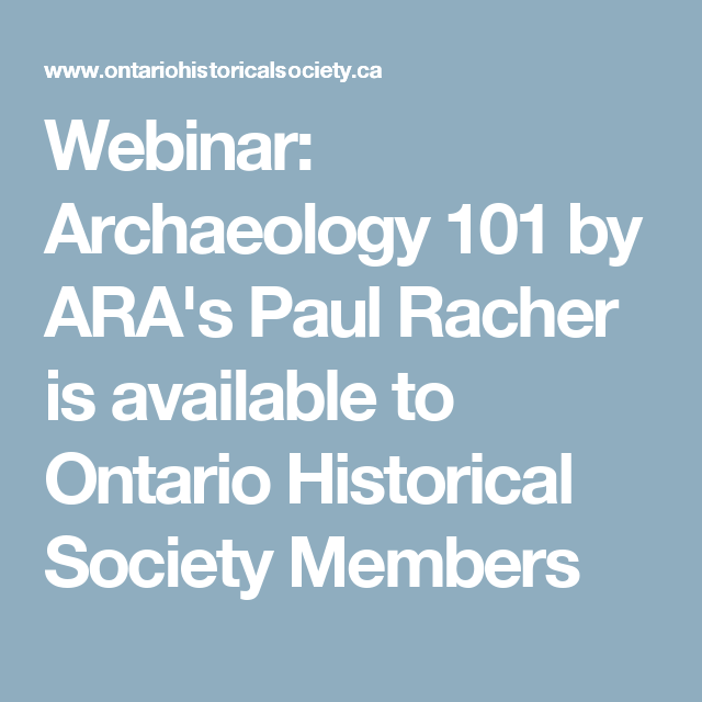 Webinar: Archaeology 101 by ARA's Paul Racher is available to Ontario Historical Society Members