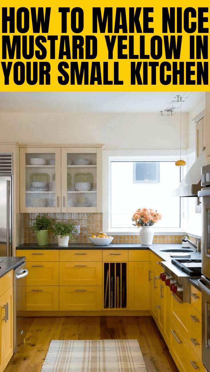 How To Make Nice Mustard Yellow In Your Small Kitchen Small Kitchen Decor Yellow Kitchen Cabinets Kitchen Decor