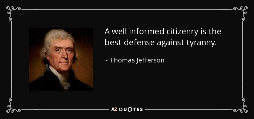 A Well Informed Citizenry Is The Best Defense Against Tyranny Thomas Jefferson Thomas Jefferson Quotes Jefferson Quotes Thomas Jefferson