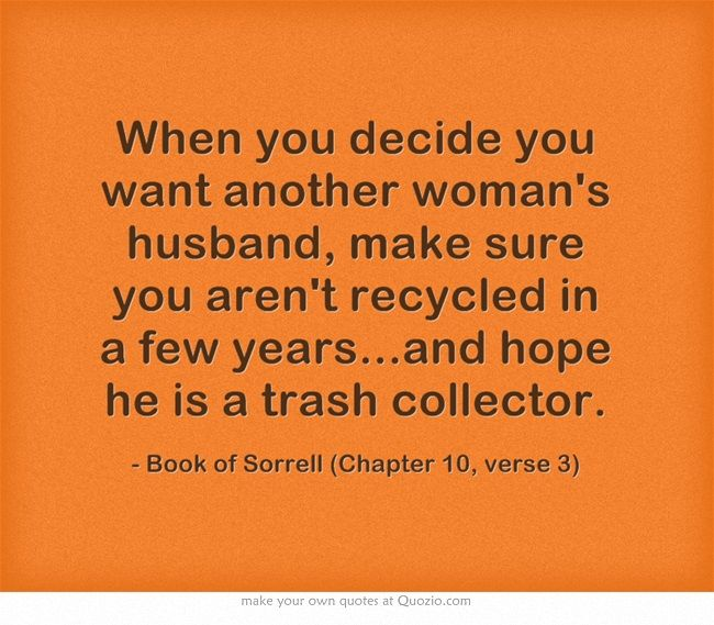 When You Decide You Want Another Womans Husband, Make Sure You Arent Recycled In A -2324